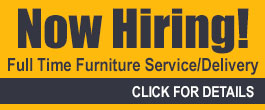 Now Hiring! Full Time Furniture Service/Delivery - Click for Details!